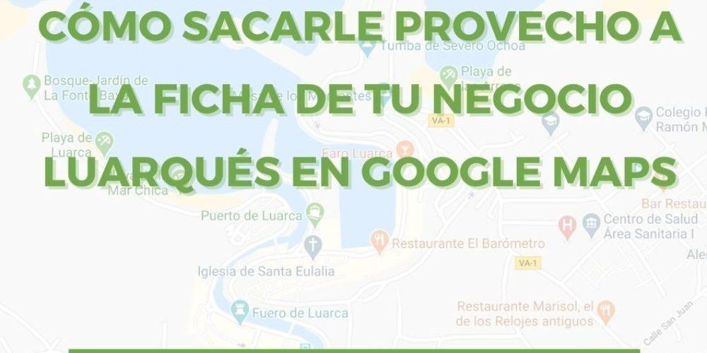 Cómo sacarle provecho a la ficha gratuita de tu negocio luarqués en Google Maps